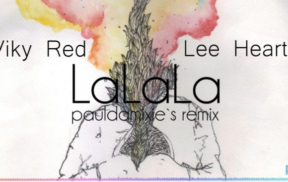 Viky Red & Lee Heart - LaLaLa (Paul Damixie Remix)